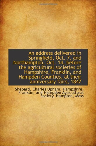 An address delivered in Springfield, Oct. 7, and Northampton, Oct. 14, before the agricultural socie