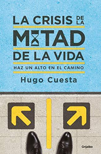 La crisis de la mitad de la vida: Haz un alto en el camino por Hugo Cuesta