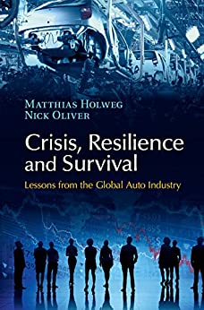 Crisis, Resilience and Survival: Lessons from the Global Auto Industry by [Holweg, Matthias, Oliver, Nick]