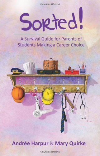 Sorted!: A Survival Guide for Parents of Students Making a Career Choice by Andree Harpur, Mary Quirke (2011) Paperback