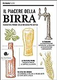 Il piacere della birra. Viaggio nel mondo della bevanda più antica