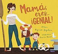 Mamá, eres... ¡Genial! par Myriam Sayalero