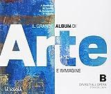 Il grande album arte immagine. Per le Scuole superiori. Con e-book. Con espansione online. Con DVD-ROM