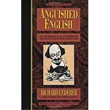 Anguished English: An Anthology of Accidental Assualts Upon Our Language: An Anthology of Accidental Assaults Upon Our Language