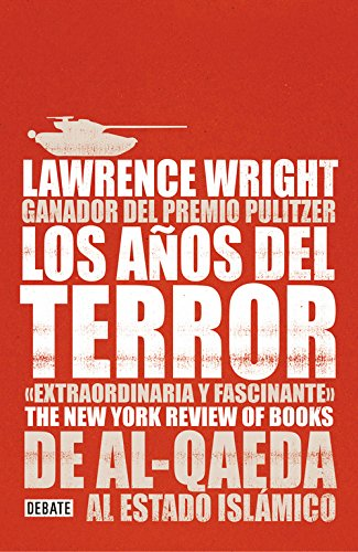 Los AAOS del Terror /The Terror Years: From Al-Qaeda to the Islamic State: de Al - Qaeda Al Estado Islamico por Lawrence Wright