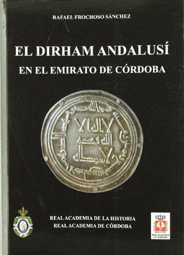 El Dirham Andalusí en el Emirato de Córdoba. (Bibliotheca Numismática Hispana.) por Rafael Frochoso