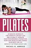 Pilates: 20 Minute Workouts for Strength, Weight Loss, and Flexibility. Improve Your Performance, Strengthen Your Core Muscles, and Change Your Body for Life. (Work out,Flat Stomach,Weight loss)