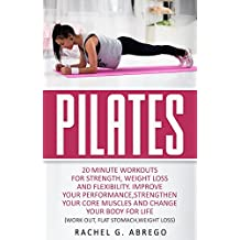 Pilates: 20 Minute Workouts for Strength, Weight Loss, and Flexibility. Improve Your Performance, Strengthen Your Core Muscles, and Change Your Body for ... Stomach,Weight loss) (English Edition)