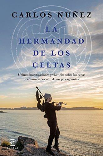 La hermandad de los celtas: Últimas investigaciones y vivencias sobre los celtas y su música por uno de sus protagonistas (Fuera de colección) por Carlos Núñez