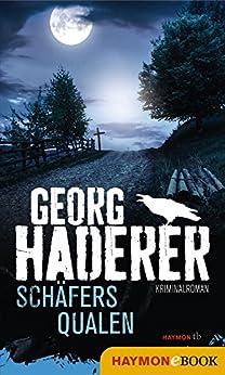 Schäfers Qualen: Kriminalroman (Schäfer-Krimi 1) von [Haderer, Georg]