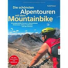 Die schönsten Alpentouren mit dem Mountainbike: 40 ausgewählte Routen in Deutschland, Österreich, Italien, Frankreich und der Schweiz