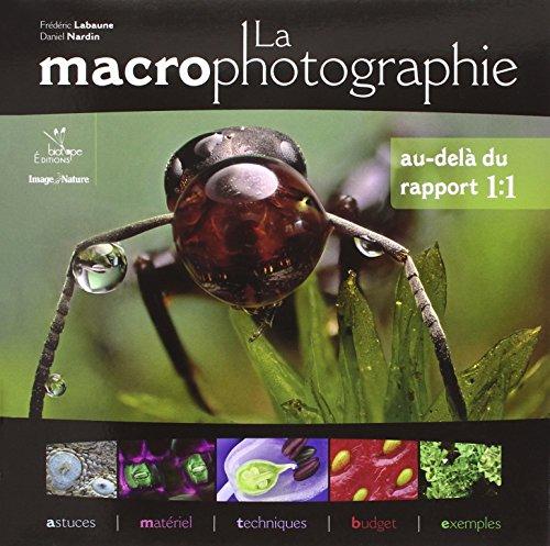 La macrophotographie : Au-delà du rapport 1:1 par Frédéric Labaune, Daniel Nardin
