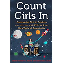 Count Girls In: Empowering Girls to Combine Any Interests with STEM to Open Up a World of Opportunity