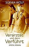 EROTISCHER ROMAN: Verarztet und dann verführt (Arzt Erotik, Lust, Erotische Kurzgeschichten)