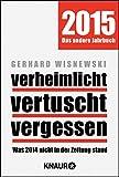 verheimlicht vertuscht vergessen: Was 2014 nicht in der Zeitung stand von Gerhard Wisnewski