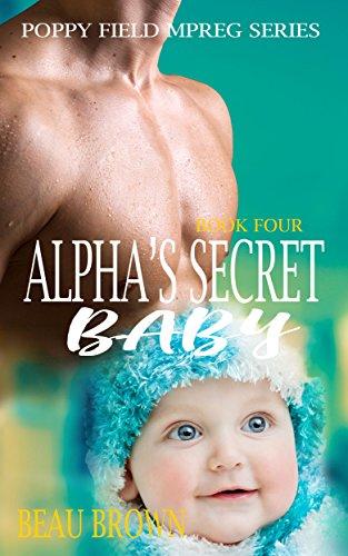 Alpha's Secret Baby: An Mpreg Romance (Poppy Field Mpreg Romance Book 4)  (English Edition)