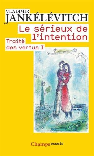 Traité des vertus : Tome 1, Le sérieux de l'intention