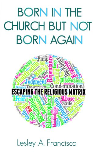 Born in the Church but Not Born Again: Escaping the Religious Matrix