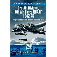 Bomber Bases of WW2 3rd Air Division, 8th Air Force USAAF 1942-45: Flying Fortress and Liberator Squadrons in Norfolk and Suffolk (Aviation Heritage Trail)