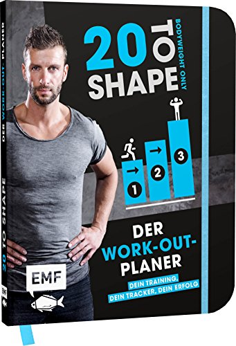 20 to Shape - Bodyweight only: Der Work-out-Planer: Dein Training, dein Tracker, dein Erfolg: Trainingspläne und Wochenübersichten (Handbuch Fitness-tracker)