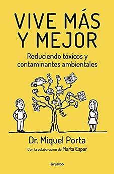 Vive más y mejor: Reduciendo tóxicos y contaminantes ambientales de [Porta, Miquel]