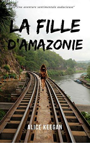 La fille d'Amazonie - Alice Keegan