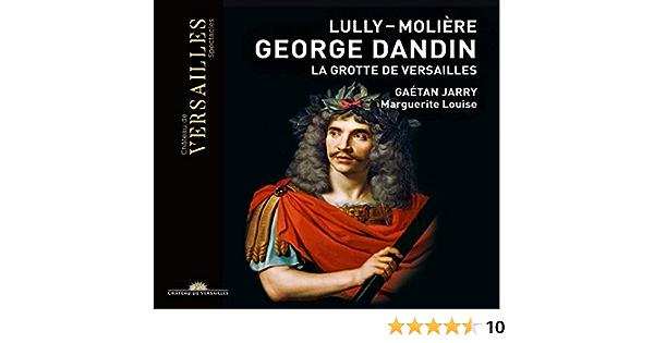 Bildergebnis für CD: JEAN-BAPTISTE LULLY/MOLIèRE: LA GROTTE DE VERSAILLES/GEORGE DANDIN – Marguerite Louise, Gaétan Jarry