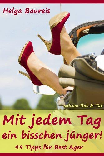 Mit jedem Tag ein bisschen jünger! 99 Tipps für Best Ager (Mit jedem Tag ... 1) (German Edition)
