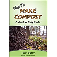 How To Make Compost: A Quick & Easy Guide (English Edition)