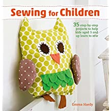 Sewing for Children: 35 step-by-step projects to help kids aged 3 and up learn to sew