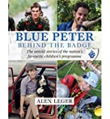 [(Blue Peter: Behind the Badge)] [ By (author) Andrew Alexander Leger ] [January, 2013]