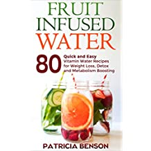 Fruit Infused Water: 80 Quick and Easy Vitamin Water Recipes for Weight Loss, Detox and Metabolism Boosting (English Edition)