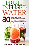 Fruit Infused Water: 80 Quick and Easy Vitamin Water Recipes for Weight Loss, Detox and Metabolism Boosting