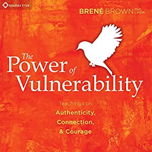 The Power of Vulnerability — Brené Brown