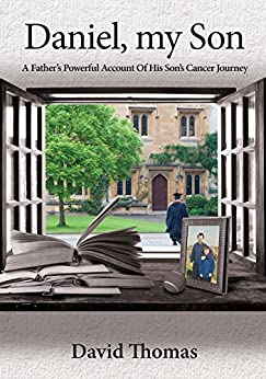 Daniel, My Son: A Father's Powerful Account Of His Son's Cancer Journey by [Thomas, David]