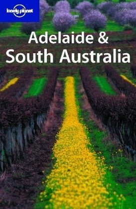 Lonely Planet Adelaide & South Australia (Regional Guide) by Susannah Farfor (2005-06-01)