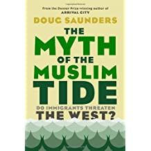 The Myth of the Muslim Tide: Do Immigrants Threaten the West? by Doug Saunders (August 21,2012)