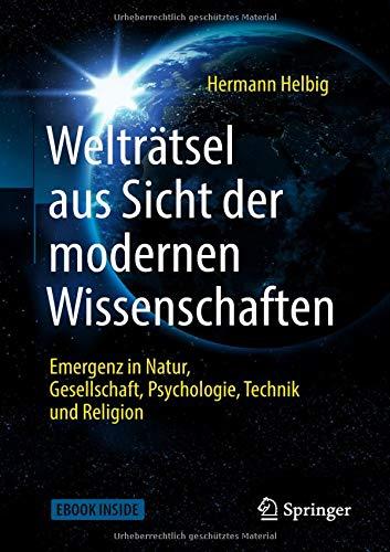 Welträtsel aus Sicht der modernen Wissenschaften: Emergenz in Natur, Gesellschaft, Psychologie,Technik und Religion