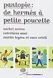 Pantopie - De Hermès à petite poucette : Entretiens avec Martin Legros et Sven Ortoli