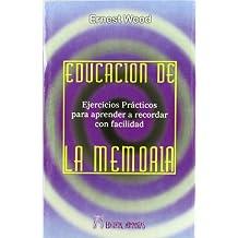 Educación de la memoria : ejercicios prácticos para aprender a recordar con facilidad ideas concretas, emociones o ideas abstractas e inmateriales
