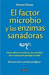 El factor microbio y las enzimas sanadoras: Cómo utilizar ...