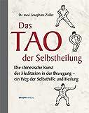 Das Tao der Selbstheilung: Die chinesische Kunst der Meditation in der Bewegung - ein Weg der Selbsthilfe und Heilung