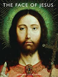 The Face of Jesus by Edward Lucie-Smith (2011-10-01)