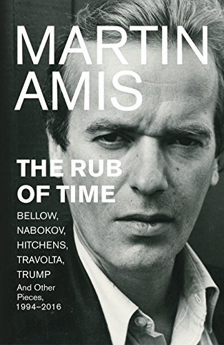 The Rub of Time: Bellow, Nabokov, Hitchens, Travolta, Trump. Essays and Reportage, 1994-2016