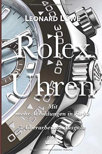 Rolex Uhren (mit mehr Abbildungen in Farbe): Daytona Submariner GMT Datejust Explorer -  Überarbeitete und aktualisierte Fassung 2019.