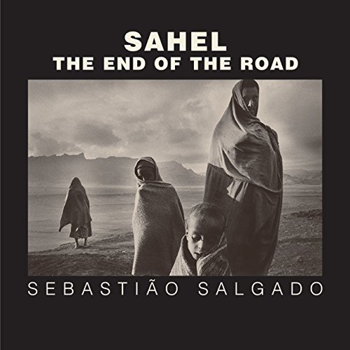 Sahel: The End of the Road (Series in Contemporary Photography) por Sebastiao Salgado