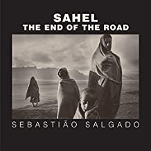 Sahel: The End of the Road (Series in Contemporary Photography, 3)