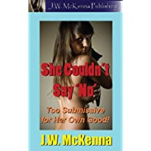She Couldn't Say No: Too Submissive for her Own Good! (English Edition)