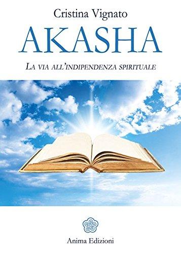 Akasha. La via all'indipendenza spirituale