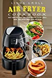 Air Fryer Cookbook: Best Healthy, Easy And Quick Recipes to Fry, Grill, Bake, and Roast with Your Air Fryer